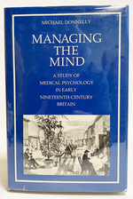 Managing the Mind a Study of Medical Psychology in Early Nineteenth-Century Britain