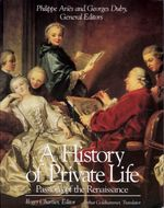 History of Private Life: Passions of the Renaissance