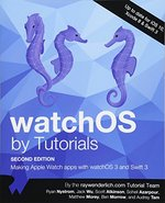 Watchos by Tutorials Second Editon: Making Apple Watch Apps with Watchos 3 and Swift 3