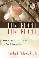Hurt People Hurt People: Hope and Healing for Yourself and Your Relationships