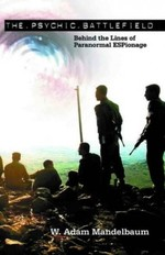 The Psychic Battlefield: A History of the Military-occult Complex