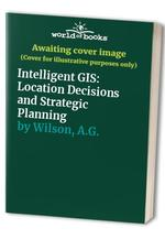 Intelligent GIS: Location Decisions and Strategic Planning