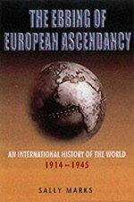 The Ebbing of European Ascendancy: An International History of the World 1914-1945