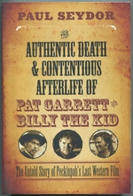 The Authentic Death & Contentious Afterlife of Pat Garrett and Billy the Kid: the Untold Story of Peckinpah's Last Western Film