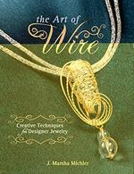 Art of Wire, the: Creative Techniques for Designer Jewelry