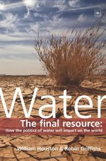 Water: The Final Resource: How the Politics of Water Will Impact the World