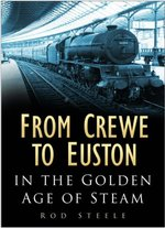 From Crewe to Euston: In the Golden Age of Steam