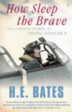 """How Sleep the Brave: The Complete Stories of Flying Officer """"x"""""""