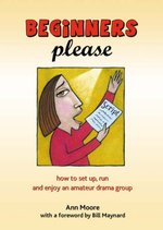 Beginners Please: How to Start, Run and Enjoy an Amateur Drama Group