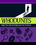 Whodunits: More Than 100 Mysteries for You to Solve
