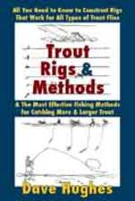 Trout Rigs and Methods: All You Need to Know to Construct Rigs That Work for All Types of Trout Flies & the Most Effective Fishing Methods for Catching More & Larger Trout
