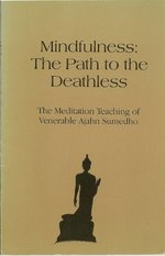 Mindfulness, the path to the deathless : the meditation teaching of Venerable Ajahn Sumedho.