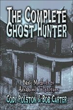 The Complete Ghost Hunter: Basic Methods to Advanced Techniques