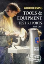 Woodturning Tools and Equipment Test Reports: Bk. 1