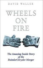 Wheels on Fire: The Amazing Inside Story of the Daimler Chrysler Merger