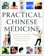 Practical Chinese Medicine: Understanding the Principles and Practice of Traditional Chinese Medicine and Making Them Work for You
