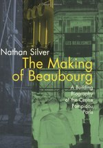 The Making of Beaubourg: A Building Biography of the Centre Pompidou, Paris