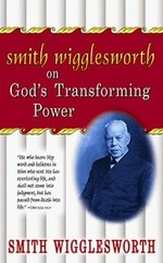 Smith Wigglesworth on God's Transforming Power