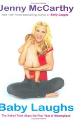 Baby Laughs: The Naked Truth about the First Year of Mommyhood