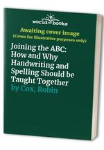 Joining the ABC: How and Why Handwriting and Spelling Should be Taught Together