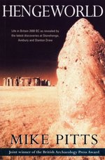 Hengeworld: Life in Britain 2000 BC as Revealed by the Latest Discoveries at Stonehenge, Avebury and Stanton Drew