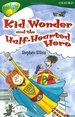 Oxford Reading Tree: Level 12: Treetops: More Stories C: Kid Wonder and the Half-Hearted Hero