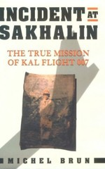 Incident at Sakhalin: The True Mission of Kal 007