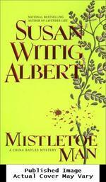 Mistletoe Man (a China Bayles Mystery)