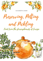 Preserving, Potting and Pickling: Food From the Storecupboards of Europe