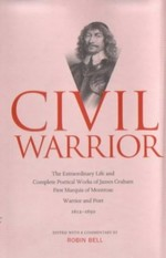 Civil Warrior: The Extraordinary Life and Complete Poetical Works of  James Graham First Marquis of Montrose
