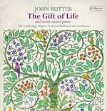 John Rutter: The Gift of Life; Seven Sacred Pieces