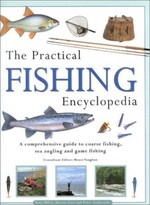 The Practical Fishing Encyclopedia: A Comprehensive Guide to Coarse Fishing, Sea Angling and Game Fishing