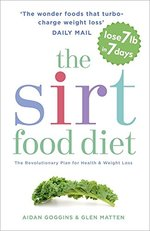 The Sirtfood Diet: THE ORIGINAL AND OFFICIAL SIRTFOOD DIET THAT'S TAKEN THE CELEBRITY WORLD BY STORM