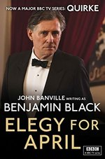 Elegy for April: Quirke Mysteries Book 3