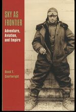 Sky as Frontier: Adventure, Aviation, and Empire (Volume 11) (Centennial of Flight Series)