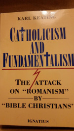 "Catholicism and Fundamentalism: The Attack on ""Romanism"" by ""Bible Christians""."