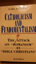 """Catholicism and Fundamentalism: The Attack on """"Romanism"""" by """"Bible Christians""""."""