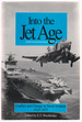 Into the Jet Age: Conflict and Change in Naval Aviation 1945-1975: an Oral History