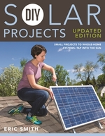 Diy Solar Projects-Updated Edition: Small Projects to Whole-Home Systems: Tap Into the Sun