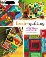 Fresh Quilting Fearless Color, Design, and Inspiration
