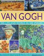 Van Gogh: His Life & Works in 500 Images