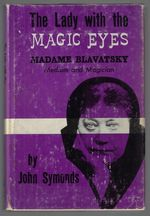 The Lady With the Magic Eyes. Madame Blavatsky--Medium and Magician