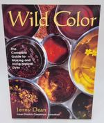 Wild Color: the Complete Guide to Making and Using Natural Dyes