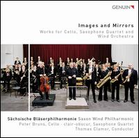 Images and Mirrors: Works for Cello, Saxophone Quartet and Wind Orchestra - Clair-Obscur Saxophone Quartet; Peter Bruns (cello); Sächsische Bläserphilharmonie; Thomas Clamor (conductor)