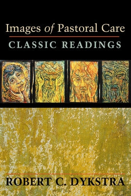 Images of Pastoral Care: Classic Reading - Dykstra, Robert C (Editor)