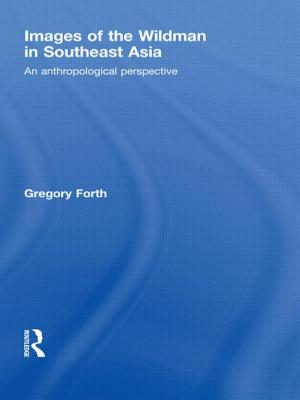 Images of the Wildman in Southeast Asia: An Anthropological Perspective - Forth, Gregory L.