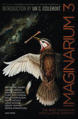 Imaginarium 3: The Best Canadian Speculative Writing - Kasturi, Sandra (Editor), and Marshall, Helen (Editor), and Anderson, Colleen (Contributions by)