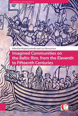 Imagined Communities on the Baltic Rim, from the Eleventh to Fifteenth Centuries - Jezierski, Wojtek (Editor), and Hermanson, Lars (Editor)