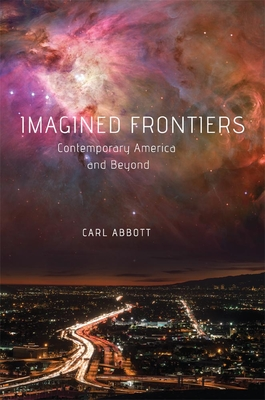 Imagined Frontiers: Contemporary America and Beyond - Abbott, Carl