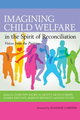 Imagining Child Welfare in the Spirit of Reconciliation - Badry, Dorothy (Editor), and Montgomery, H Monty (Editor), and Kikulwe, Daniel (Editor)